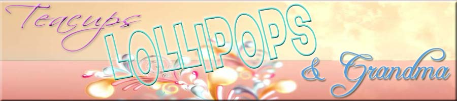 Teacups, Lollipops & Grandma Header